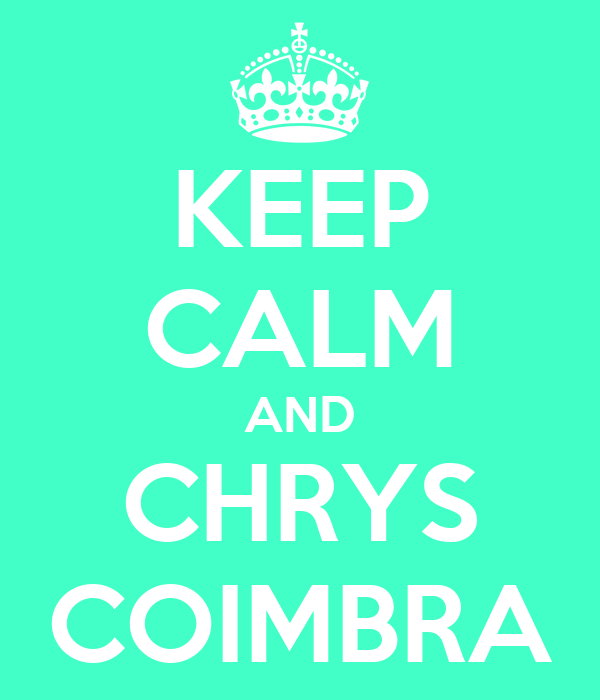 KEEP CALM AND CHRYS COIMBRA