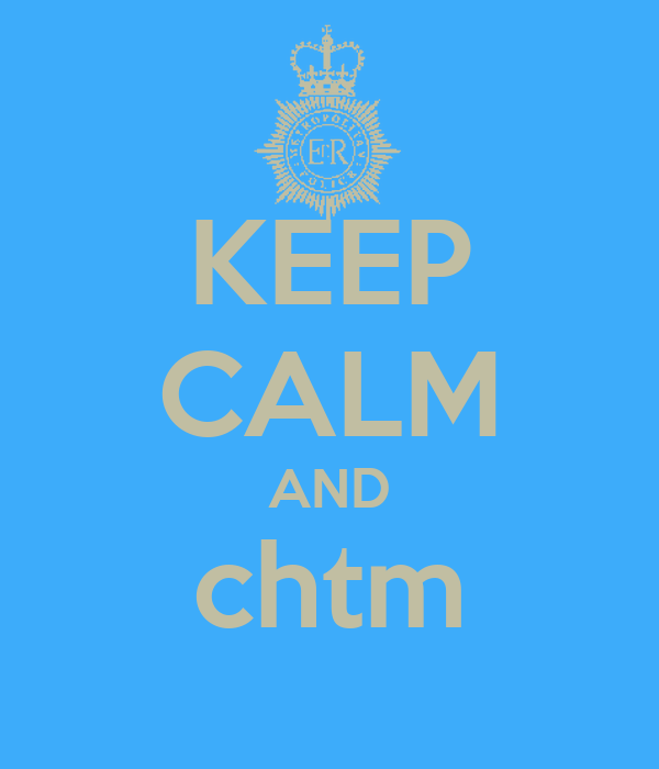 KEEP CALM AND chtm