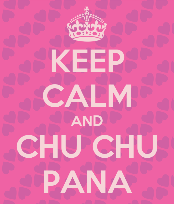 KEEP CALM AND CHU CHU PANA