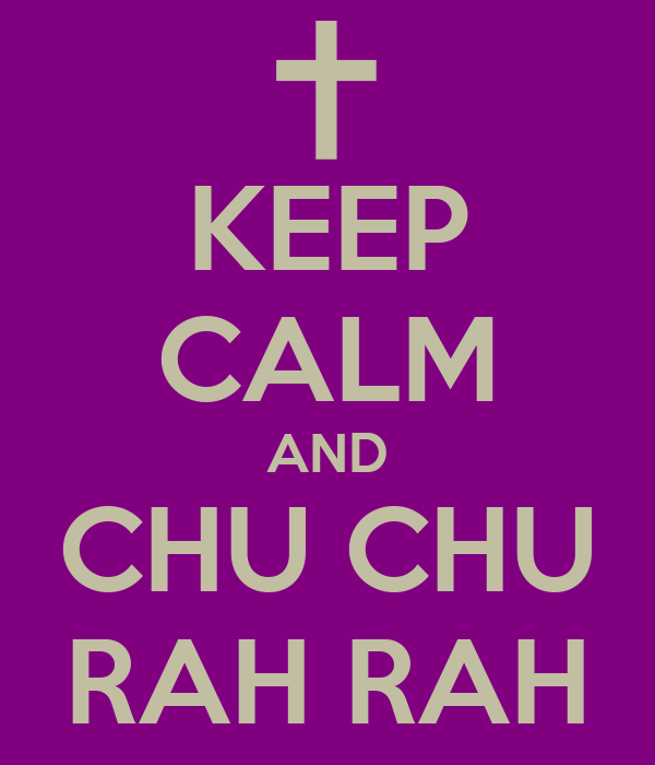 KEEP CALM AND CHU CHU RAH RAH