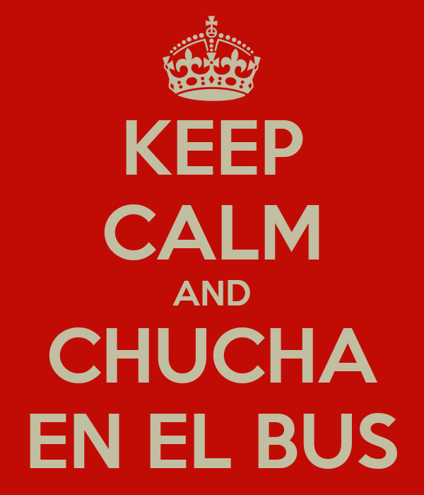 KEEP CALM AND CHUCHA EN EL BUS