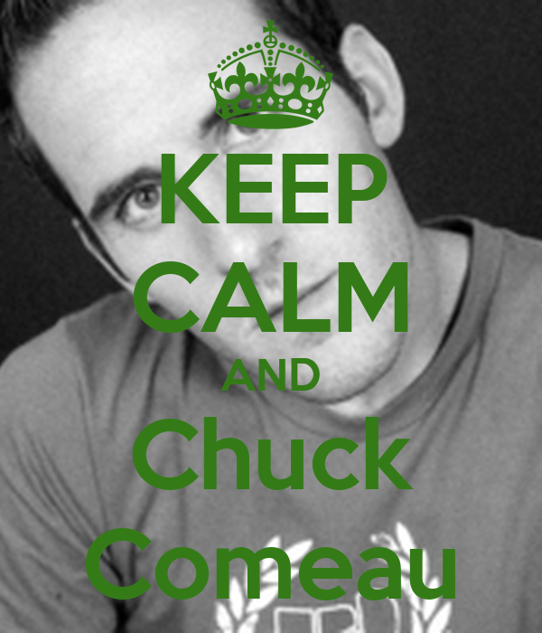 KEEP CALM AND Chuck Comeau