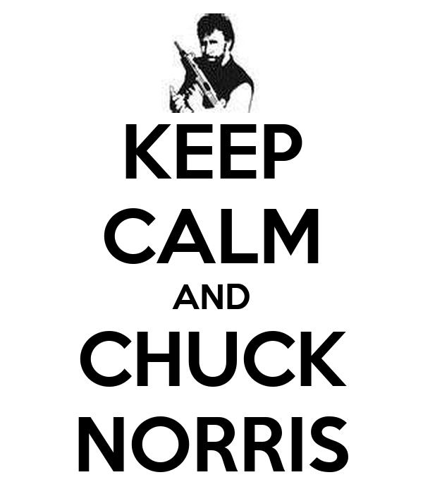 KEEP CALM AND CHUCK NORRIS