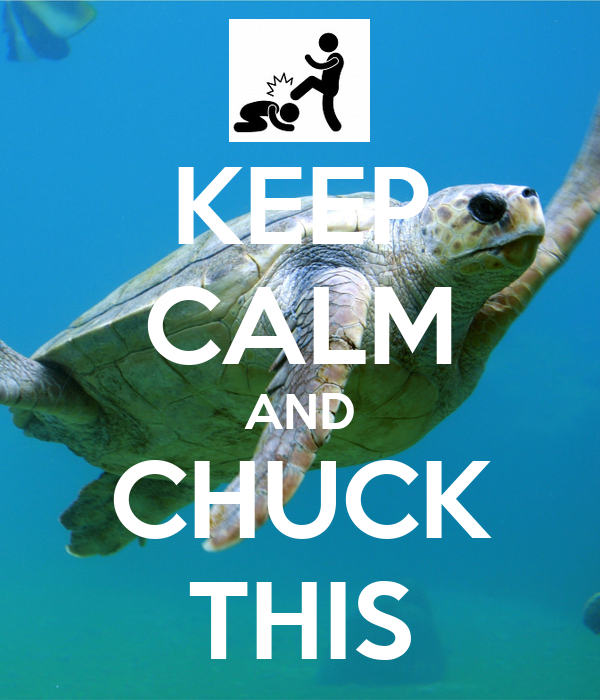 KEEP CALM AND CHUCK THIS