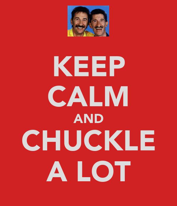 KEEP CALM AND CHUCKLE A LOT
