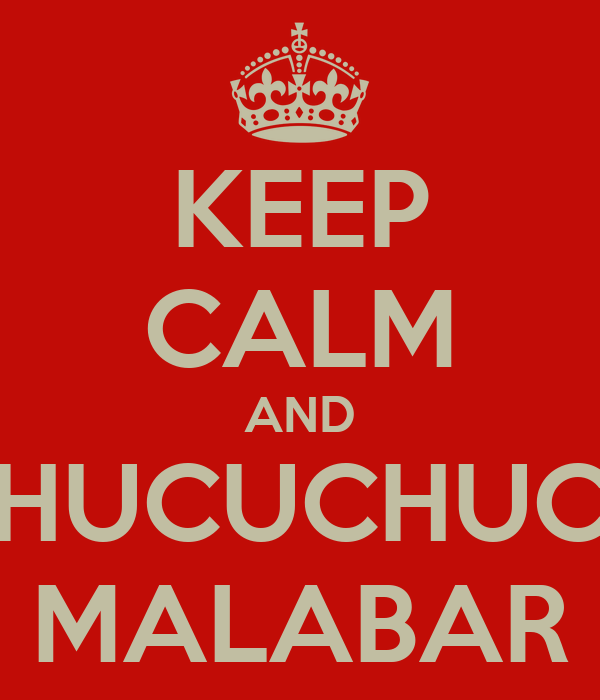 KEEP CALM AND CHUCUCHUCU MALABAR