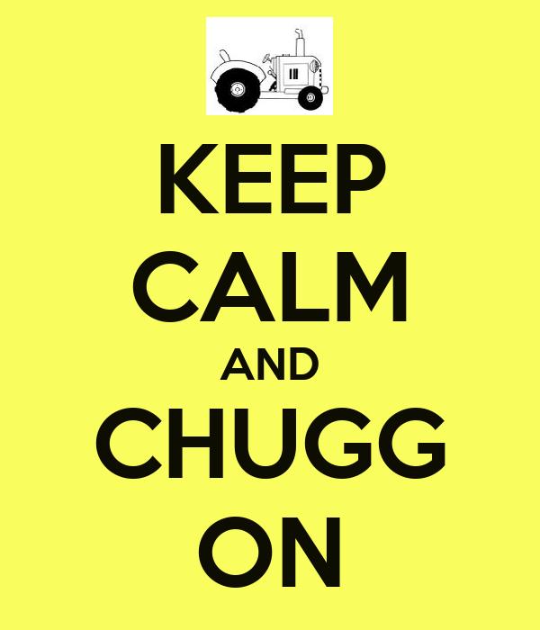 KEEP CALM AND CHUGG ON
