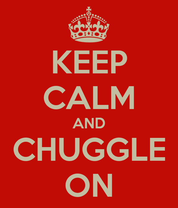 KEEP CALM AND CHUGGLE ON