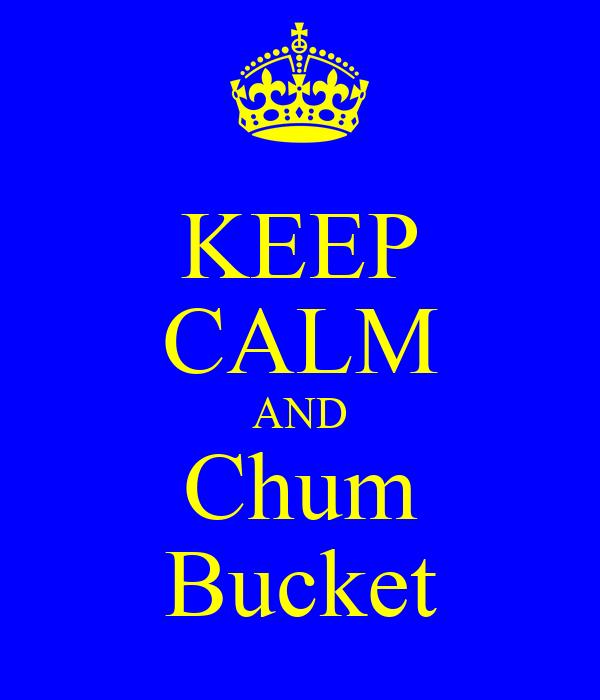 KEEP CALM AND Chum Bucket