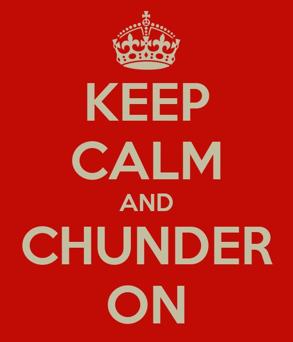 KEEP CALM AND CHUNDER ON