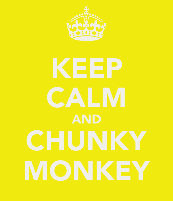 KEEP CALM AND CHUNKY MONKEY