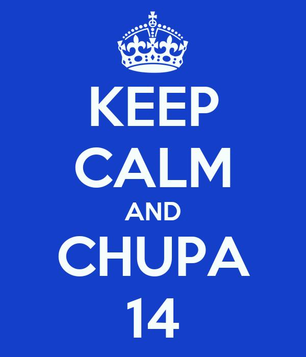 KEEP CALM AND CHUPA 14