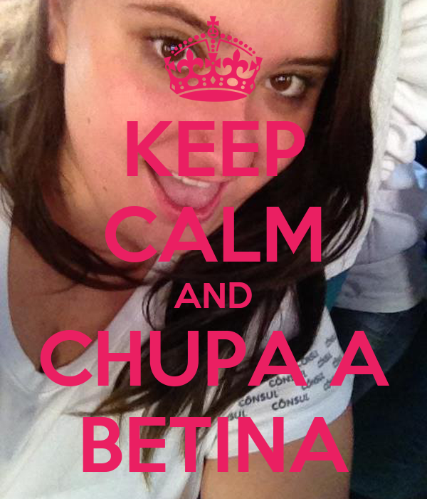 KEEP CALM AND CHUPA A BETINA