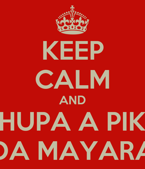 KEEP CALM AND CHUPA A PIKA DA MAYARA