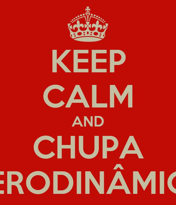 KEEP CALM AND CHUPA AERODINÂMICA