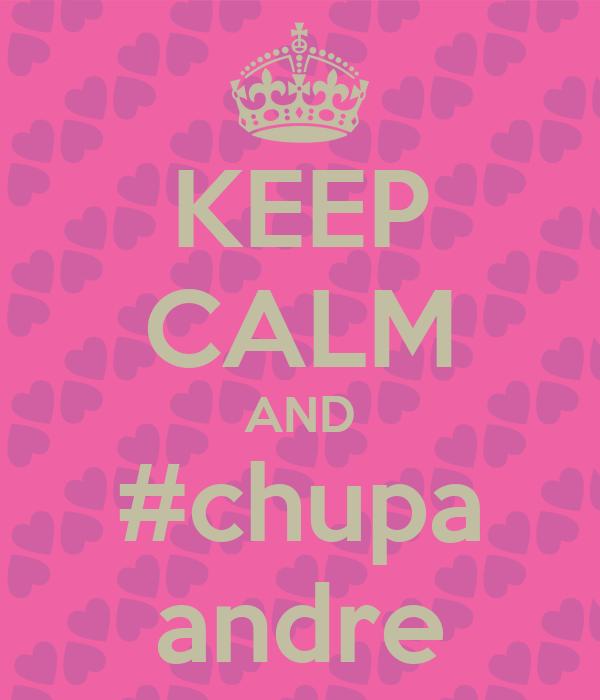 KEEP CALM AND #chupa andre