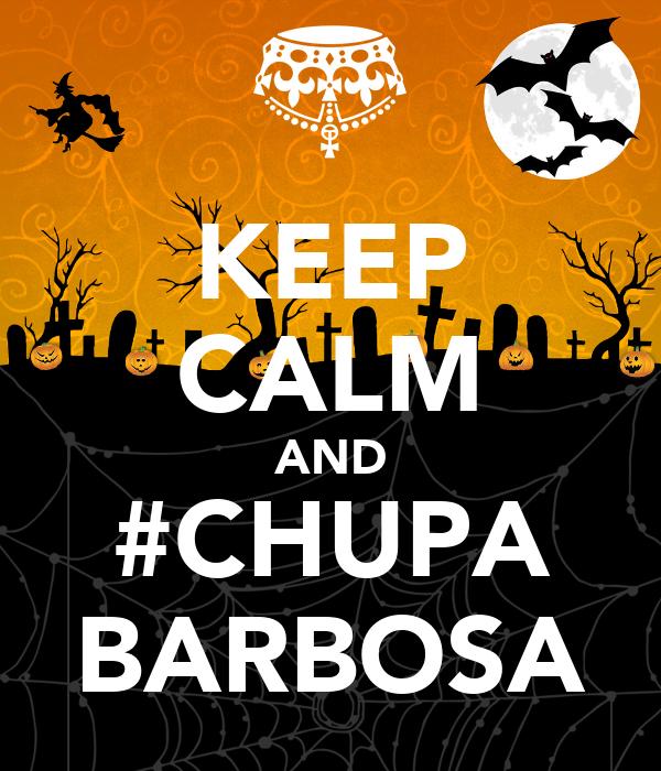 KEEP CALM AND #CHUPA BARBOSA
