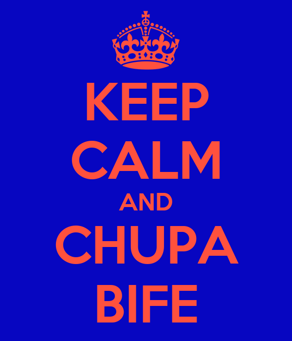 KEEP CALM AND CHUPA BIFE