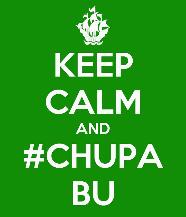 KEEP CALM AND #CHUPA BU