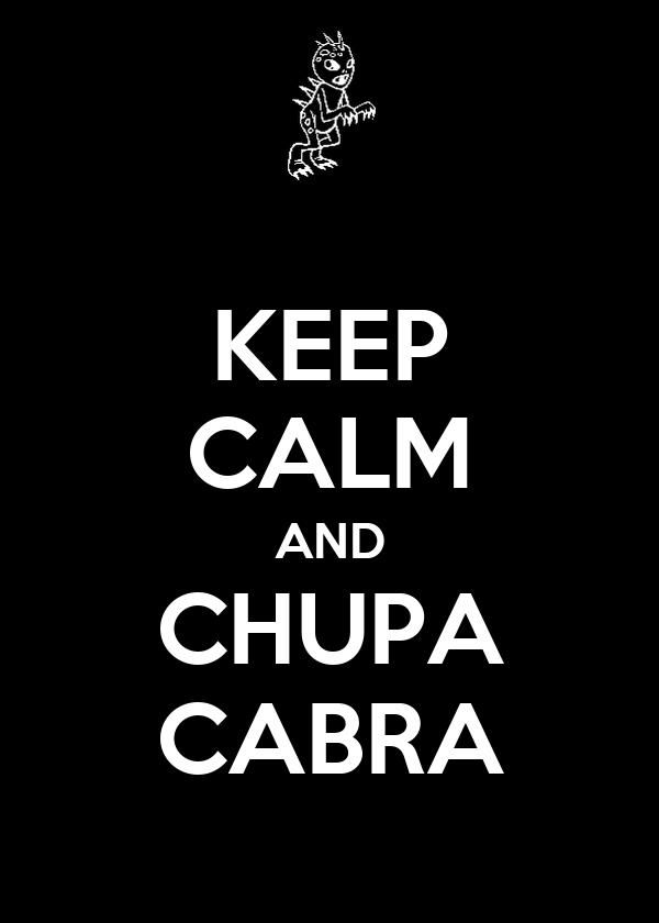 KEEP CALM AND CHUPA CABRA