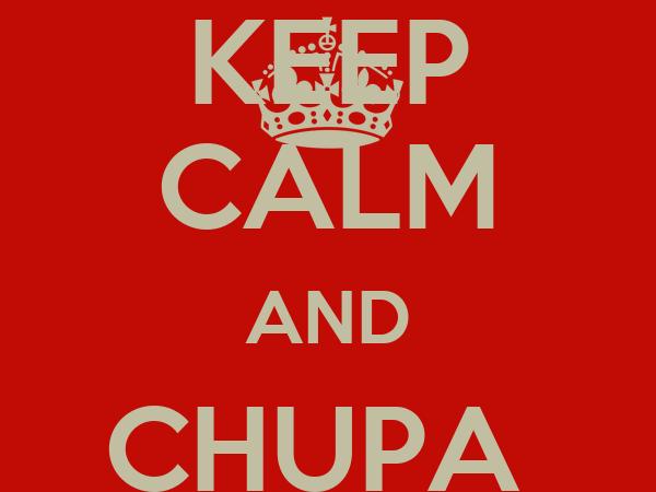 KEEP CALM AND CHUPA  Chupa-Chups