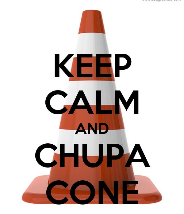 KEEP CALM AND CHUPA CONE