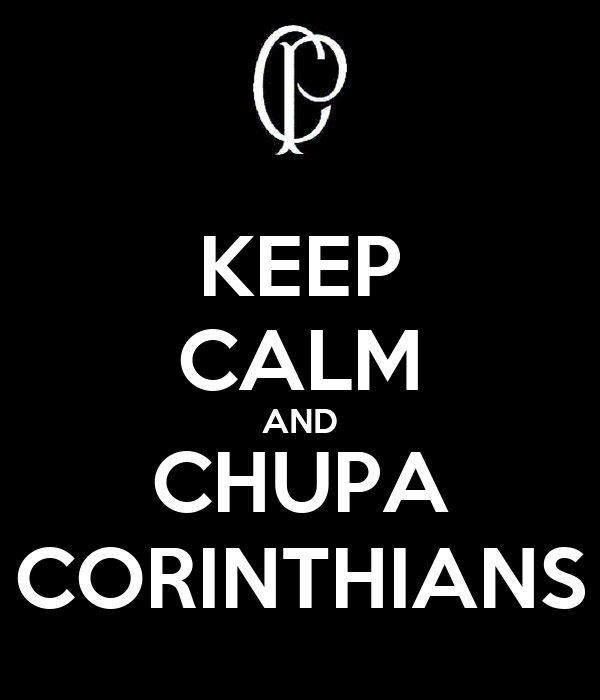 KEEP CALM AND CHUPA CORINTHIANS