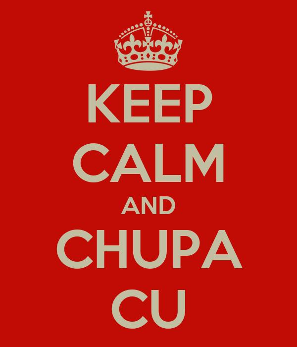 KEEP CALM AND CHUPA CU