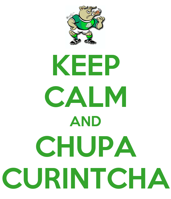 KEEP CALM AND CHUPA CURINTCHA