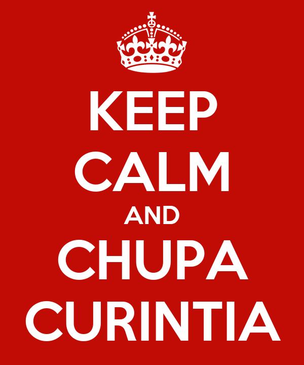 KEEP CALM AND CHUPA CURINTIA