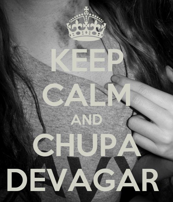 KEEP CALM AND CHUPA DEVAGAR