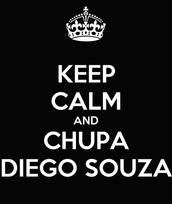 KEEP CALM AND CHUPA DIEGO SOUZA