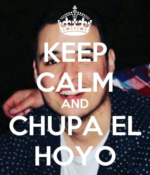 KEEP CALM AND CHUPA EL HOYO