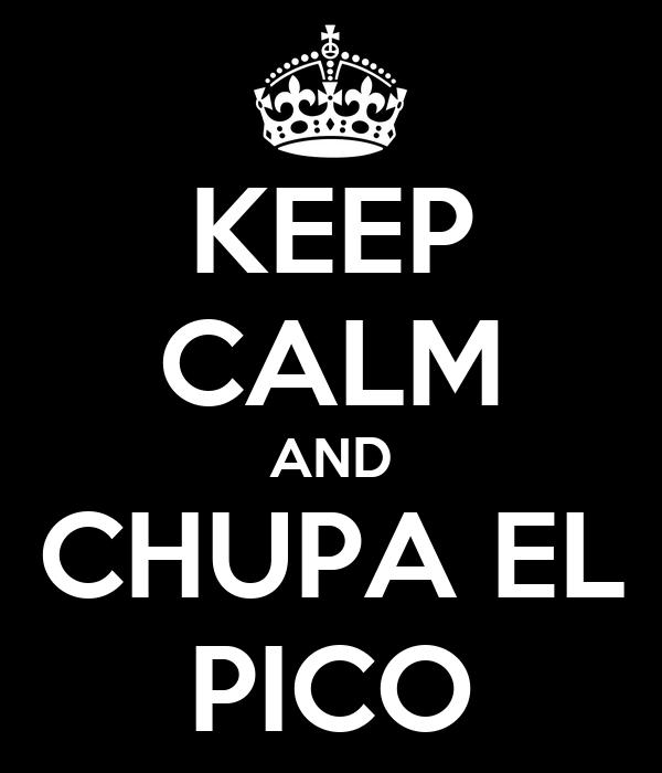 KEEP CALM AND CHUPA EL PICO