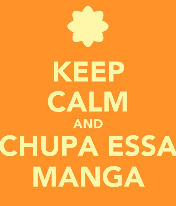 KEEP CALM AND CHUPA ESSA MANGA