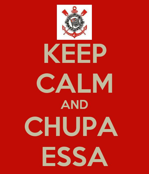 KEEP CALM AND CHUPA  ESSA