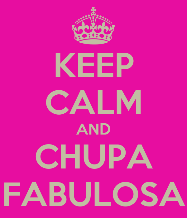 KEEP CALM AND CHUPA FABULOSA