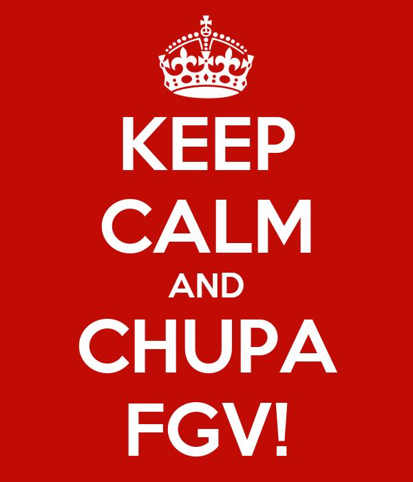 KEEP CALM AND CHUPA FGV!
