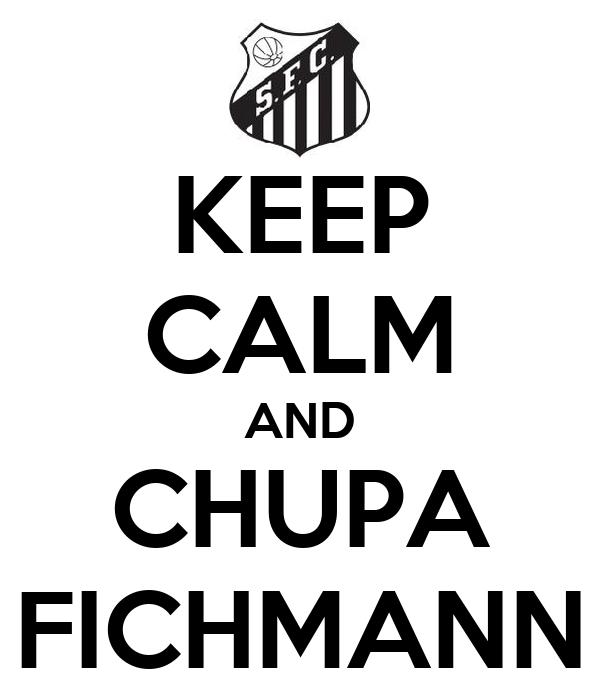 KEEP CALM AND CHUPA FICHMANN