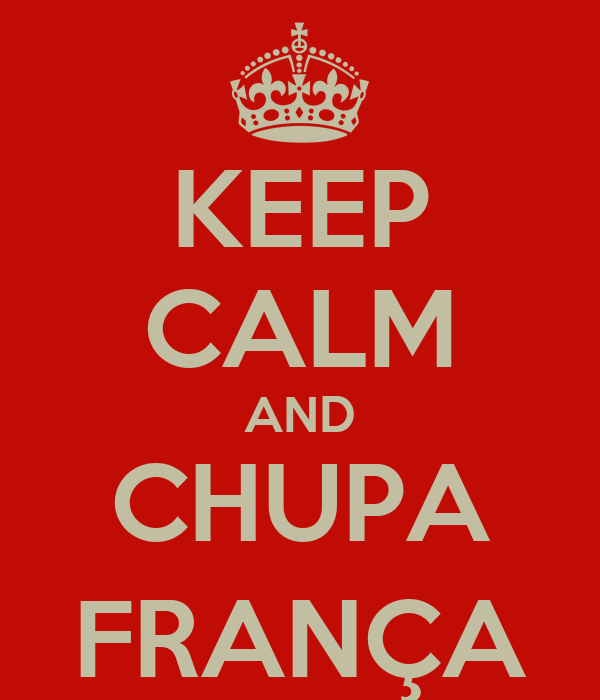 KEEP CALM AND CHUPA FRANÇA