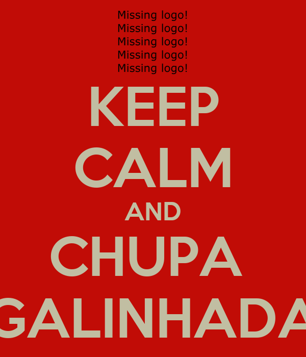KEEP CALM AND CHUPA  GALINHADA