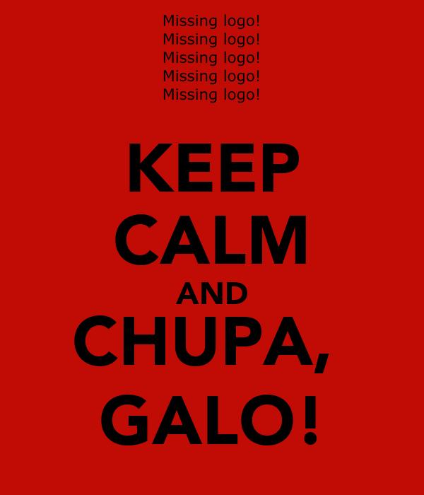 KEEP CALM AND CHUPA,  GALO!