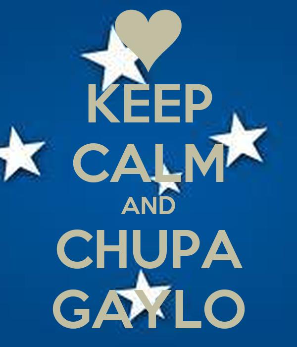 KEEP CALM AND CHUPA GAYLO