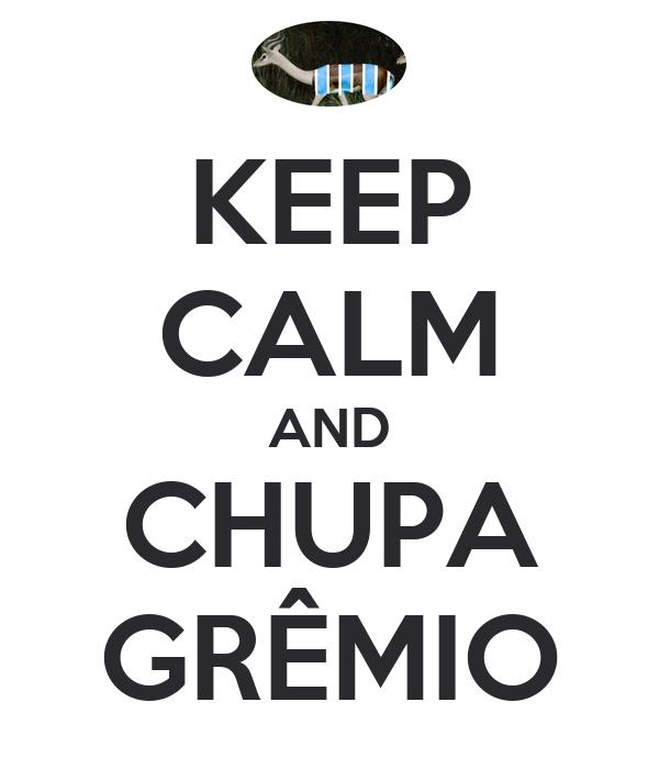 KEEP CALM AND CHUPA GRÊMIO