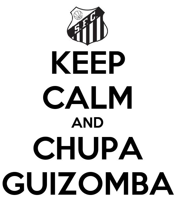 KEEP CALM AND CHUPA GUIZOMBA