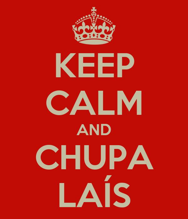 KEEP CALM AND CHUPA LAÍS