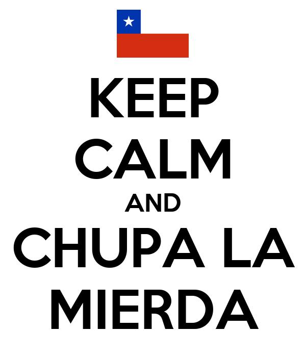 KEEP CALM AND CHUPA LA MIERDA