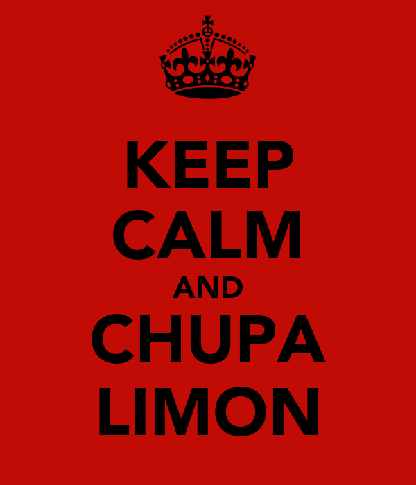 KEEP CALM AND CHUPA LIMON