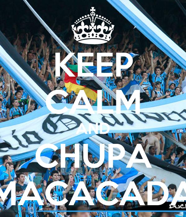 KEEP CALM AND CHUPA MACACADA