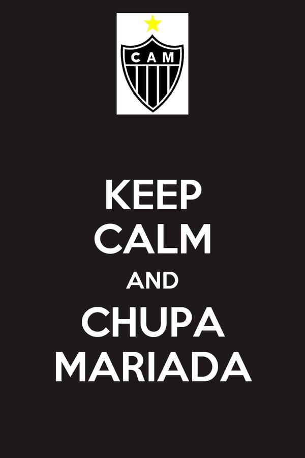 KEEP CALM AND CHUPA MARIADA